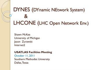 DYNES  ( DYnamic NEtwork  System )       & LHCONE ( LHC Open Network  Env . )