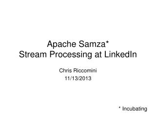 Apache  Samza * Stream Processing at LinkedIn