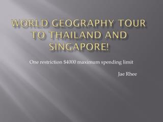 World Geography Tour to Thailand and  Singapore !