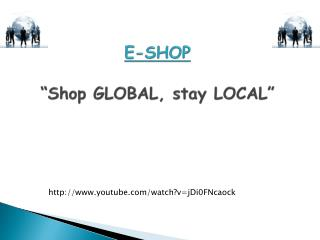 "E-SHOP ""Shop GLOBAL, stay LOCAL"""