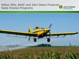 Wilbur-Ellis, BASF and John Deere Financial   Sales Finance Programs