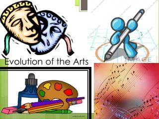 Evolution of the Arts