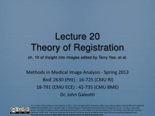 Lecture  20 Theory  of Registration ch. 10  of  Insight into Images  edited by Terry  Yoo , et al.
