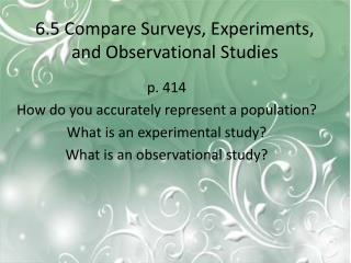 6.5 Compare Surveys, Experiments, and Observational Studies
