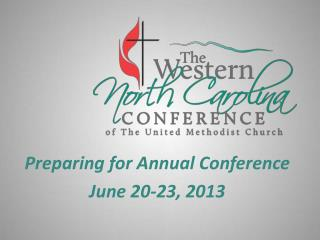 Preparing for Annual Conference June 20-23, 2013