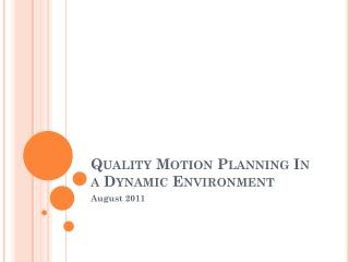 Quality Motion Planning In a Dynamic Environment