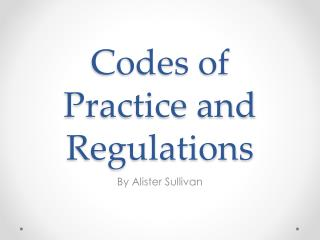 Codes of Practice and Regulations