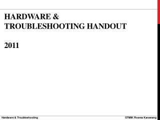 HARDWARE & Troubleshooting HANDOUT  2011