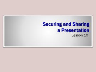 Securing and Sharing  a Presentation