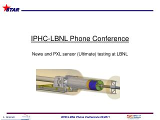 IPHC-LBNL Phone Conference News and PXL sensor (Ultimate) testing at LBNL