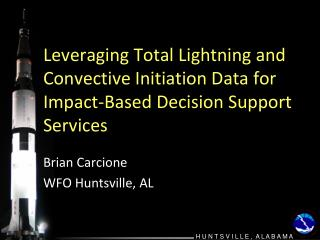 Leveraging Total Lightning and Convective Initiation Data for Impact-Based Decision Support Services