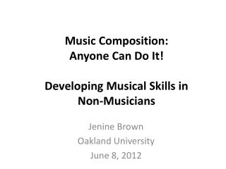 Music Composition:   Anyone  Can Do It ! Developing Musical Skills in               Non - Musicians