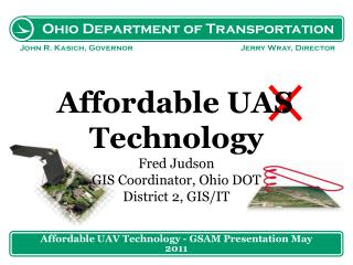 Affordable  UAV T echnology Fred Judson GIS Coordinator, Ohio DOT District 2,  GIS/IT