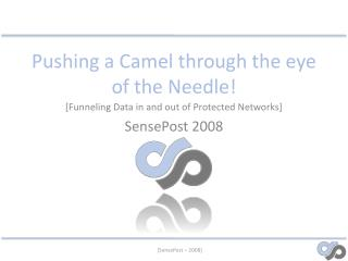 Pushing a Camel through the eye of the Needle!
