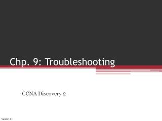 Chp . 9: Troubleshooting