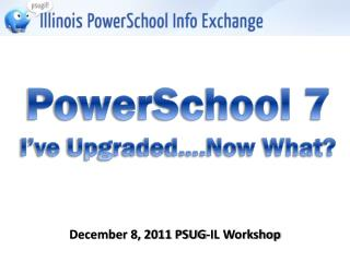 December 8, 2011 PSUG-IL Workshop