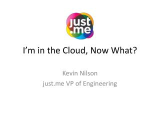 I'm in the  Cloud,  Now What?