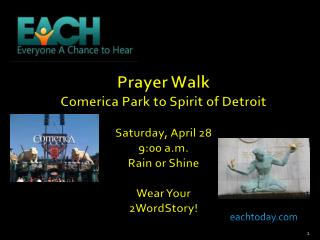 Prayer Walk Comerica Park to Spirit of Detroit Saturday, April 28 9:00 a.m. Rain or Shine Wear Your  2WordStory!