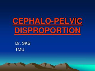 CEPHALO-PELVIC DISPROPORTION