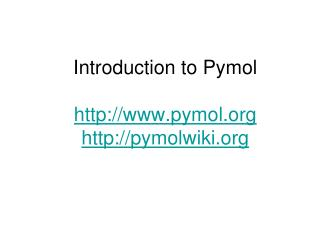Introduction to Pymol http://www.pymol.org http://pymolwiki.org