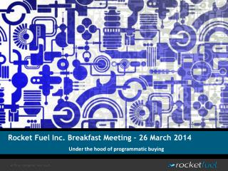 Rocket Fuel Inc.  Breakfast Meeting – 26 March 2014