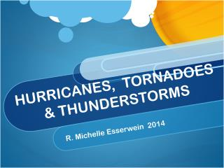 HURRICANES,  TORNADOES  & THUNDERSTORMS