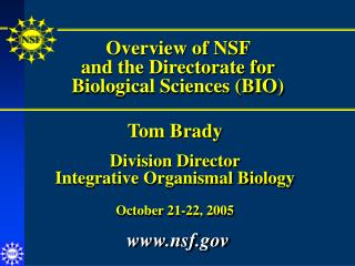 Overview of NSF  and the Directorate for Biological Sciences (BIO)