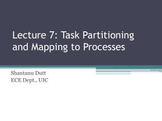 Lecture 7: Task  Partitioning and Mapping to Processes