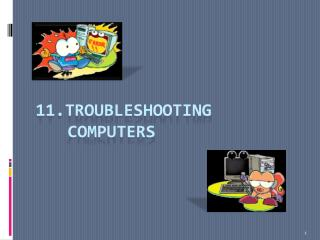 11.Troubleshooting 	computers