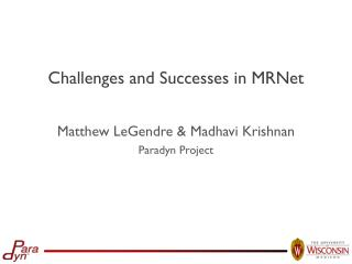 Challenges and Successes in MRNet