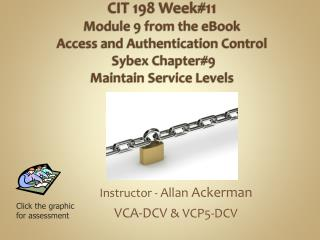 CIT 198 Week#11 Module 9 from the eBook  Access and Authentication Control Sybex  Chapter#9 Maintain Service Levels
