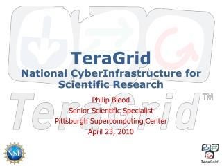 TeraGrid National CyberInfrastructure for Scientific Research