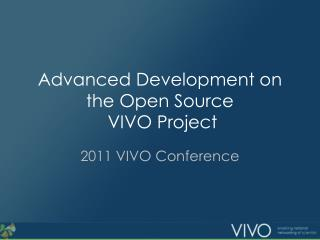 Advanced Development on the Open Source  VIVO Project