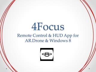 4Focus Remote Control  & HUD  App for AR.Drone  & Windows 8