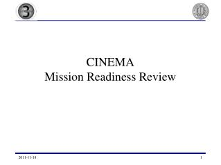 CINEMA Mission Readiness Review