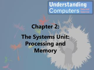 Chapter 2: The Systems Unit:  Processing and Memory