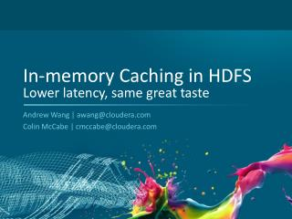 In-memory  Caching in HDFS Lower  latency, same great taste