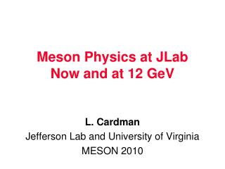 Meson Physics at JLab Now and at 12 GeV