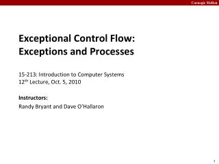 Exceptional Control Flow:  Exceptions and Processes 15- 213:  Introduction to Computer Systems 12 th  Lecture, Oct. 5, 2