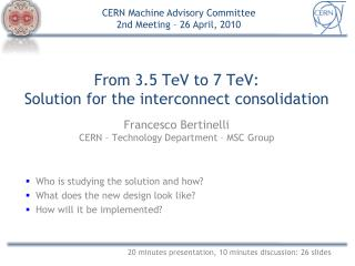 From 3.5 TeV to 7 TeV: Solution for the interconnect consolidation Francesco Bertinelli CERN – Technology Department –