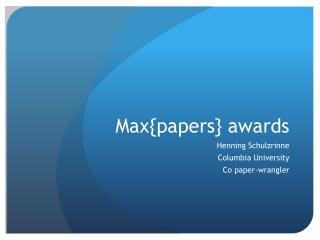 Max{papers } awards