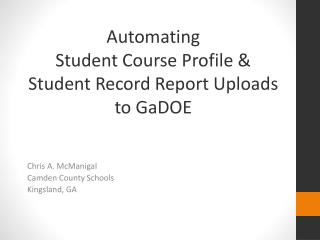 Automating  Student Course Profile & Student Record Report Uploads to  GaDOE
