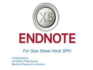 For Saw Swee Hock SPH Conducted  by  Jonathan Pradubsook Medical Resource Librarian