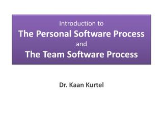 Introduction to The Personal Software Process and The Team Software Process