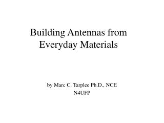 Building Antennas from Everyday Materials