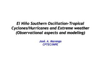 El Niño Southern Oscillation-Tropical Cyclones/Hurricanes and Extreme weather (Observational aspects and modeling) José.