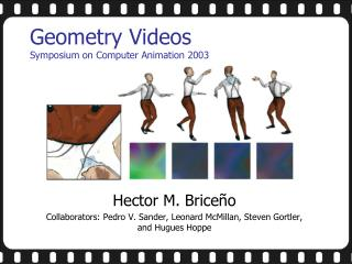 Geometry Videos Symposium on Computer Animation 2003