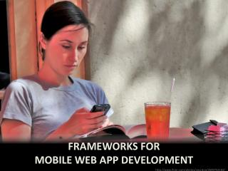 Frameworks for  mobile web app development