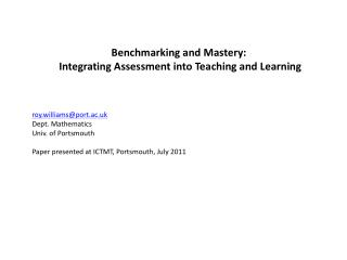 Benchmarking and Mastery:  Integrating Assessment into Teaching and Learning roy.williams@port.ac.uk Dept. Mathematics