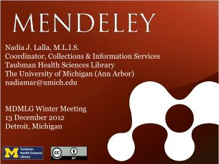 Nadia J. Lalla, M.L.I.S. Coordinator, Collections & Information Services Taubman Health Sciences Library The University